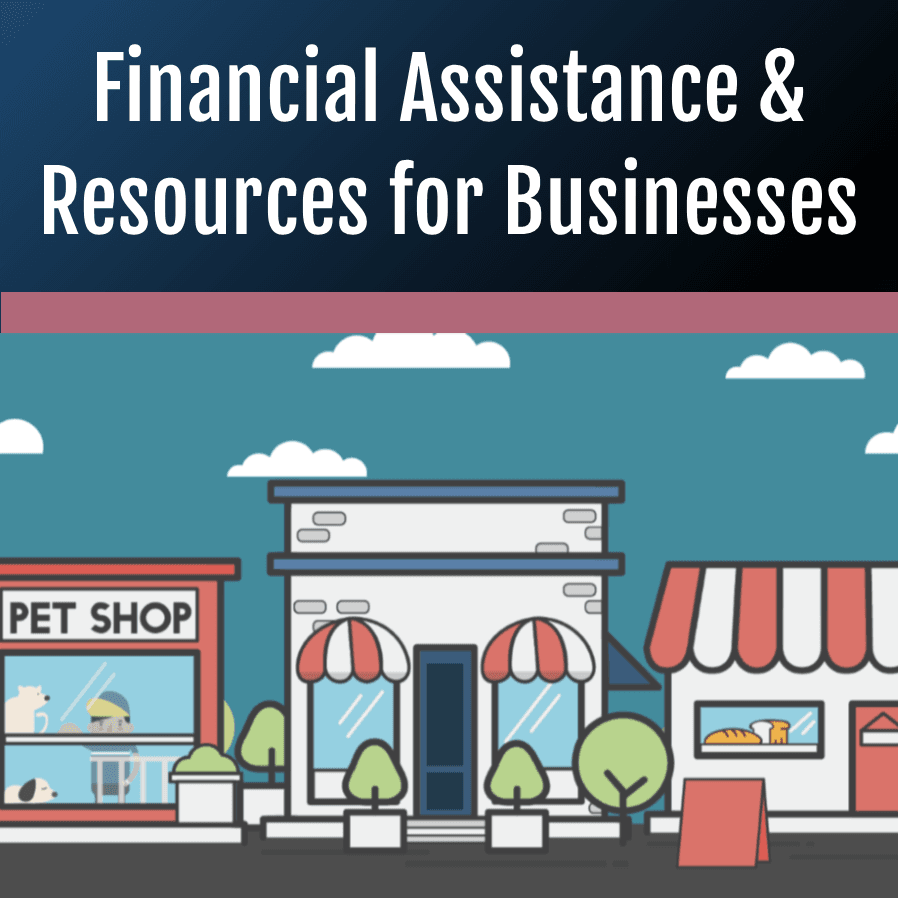 Financial Assistance and Resources for Businesses